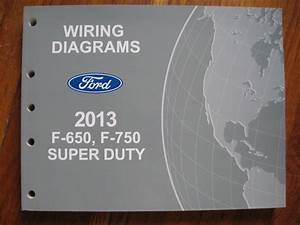 2013 Ford F 650 750 Super Duty Electrical Wiring Diagram Service Shop Manual