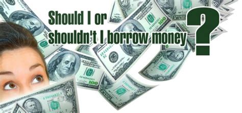 Should I Or Shouldn't I Borrow Money?