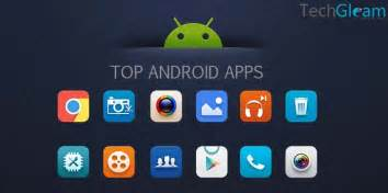 best android app top 10 best android apps of december 2016 techgleam