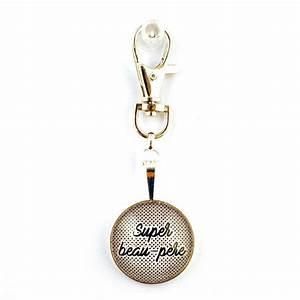 Porte Clé Super Papa : porte cl cabochon super beau papa ~ Melissatoandfro.com Idées de Décoration
