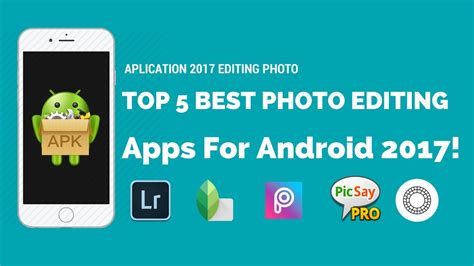 photo editing apps for android top 5 app editing photo for android 2017