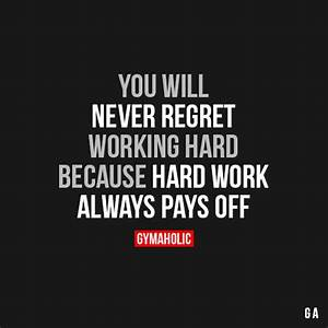 You Will Never Regret Working Hard Because hard - image ...