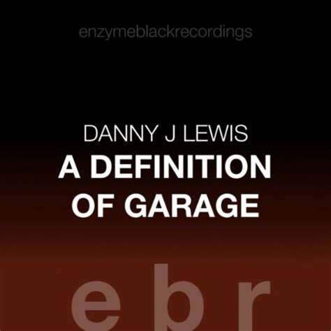 Definition Of A Garage by A Definition Of Garage Vox Dub Danny J Lewis Co