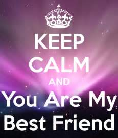 Keep Calm and You Are My Best Friend