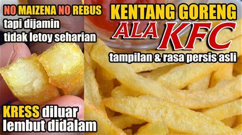 Namun saat ini telah banyak resep kentang goreng yang dikombinasikan dengan beberapa. Resep & Trik Rahasia Kentang Goreng ala KFC KRESS-nya Tahan Lama. - YouTube