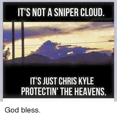 Chris Kyle Meme - it s not a sniper cloud it s just chris kyle protectin the heavens god bless god meme on sizzle