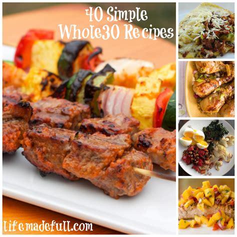 simple recipes 40 simple whole30 recipes life made full