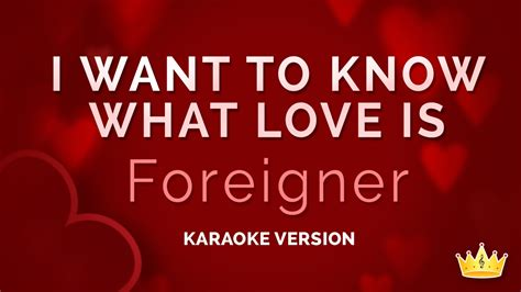 I Want To Know What Love Is (karaoke Version