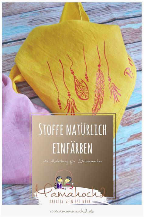 Stoff Färben Mit by Diy Stoffe Mit Naturfarben F 228 Rben Mamahoch2