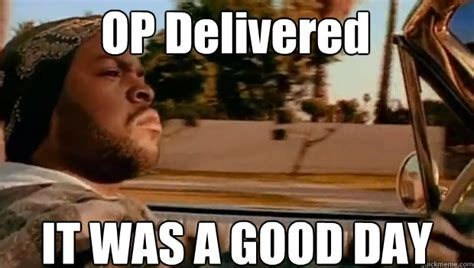 Op Meme - op delivered it was a good day it was a good day quickmeme