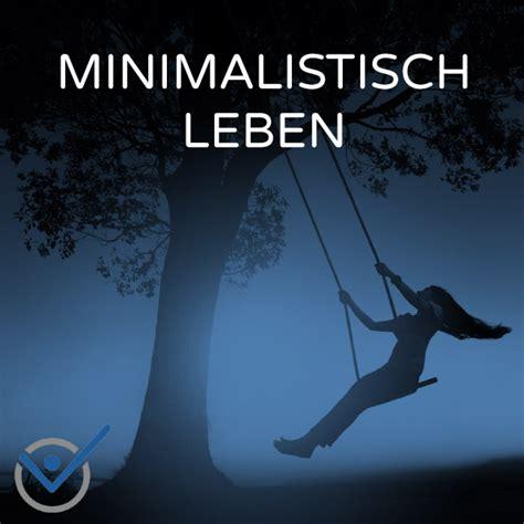 Minimalismus Leben by Minimalistisch Leben Einfacheres Leben Minimalismus