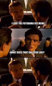 I love the Futurama Fry meme What does that one look like