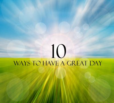 Top 10 Ways To Have A Great Day