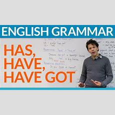 Learn English Grammar Has, Have, Have Got Youtube