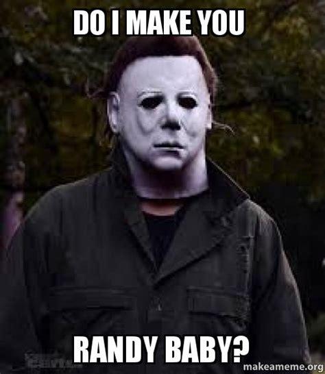 How Do You Make Memes - do i make you randy baby make a meme