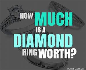 How Much Is A Diamond Ring Worth Buyer Hacks