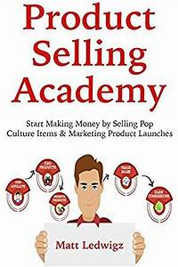 Amazon.com: Product Selling Academy: Start Making Money by ...
