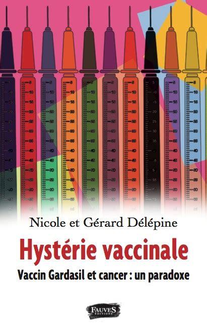 b07jjgg9zp hysterie vaccinale vaccin gardasil et gardasil on continue de marcher sur la t 234 te