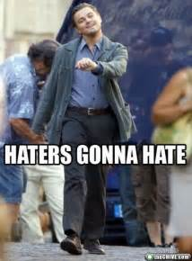Haters Gonna Hate Meme - haters gonna hate meme origin and photo gallery thechive