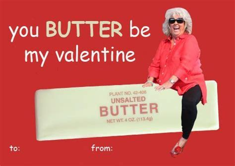 Be My Valentine Meme - you butter be my valentine paula dean memes funny pinterest memes and funny stuff