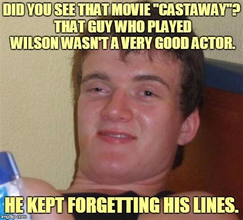 Wilson Meme - a true friend shares his thoughts with you imgflip