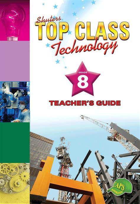 TOP CLASS TECHNOLOGY GRADE 8 TEACHER'S GUIDE   WCED ePortal