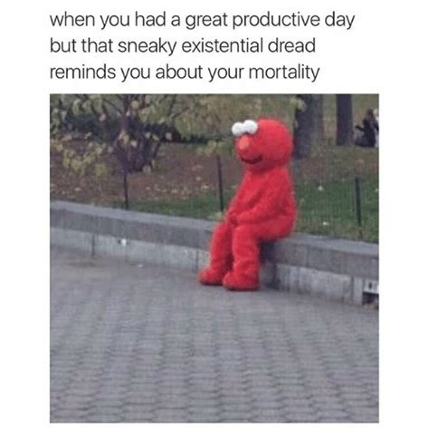 Existential Memes - when you had a great productive day but that sneaky existential dread reminds you about your