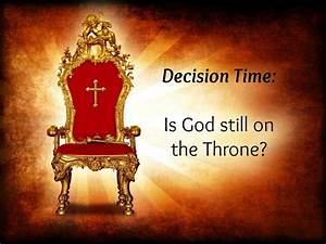 Decision Time  Is God Still On The Throne   U2014 Soaring With