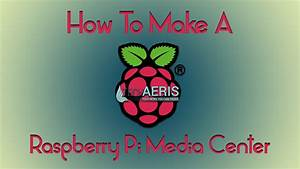 How To: Make a Raspberry Pi Media Center in 4 Easy Steps ...