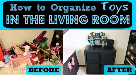 The Living Room Toys by How To Organize Toys In The Living Room