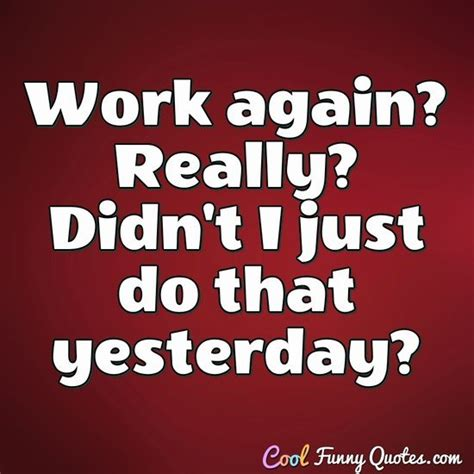 work   didnt     yesterday