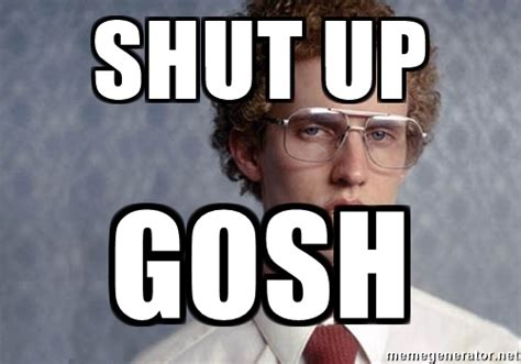 Shut Up Memes - shut up meme 28 images my parents memes meme creator omg shut up already meme generator at
