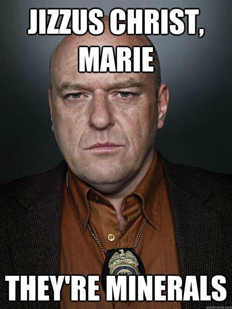 Marie Meme - jizzus christ marie they re minerals hank schrader quickmeme