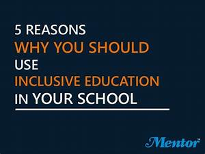 5 reasons why you should use inclusive education in your ...