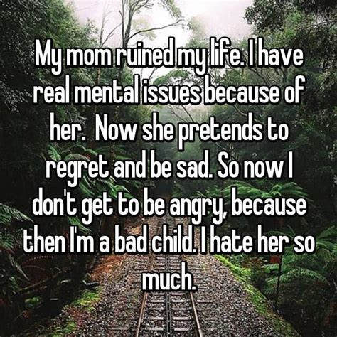 hate parents because much tell mom bad dad sad ruined child she angry thanks regret then