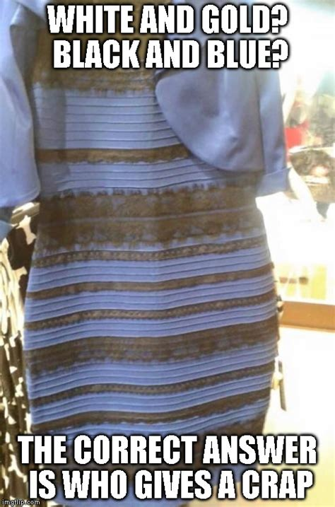 Dress Meme - blue gold dress imgflip