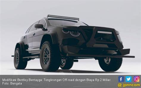 Modifikasi Bentley Bentayga by Modifikasi Bentley Bentayga Tongkrongan Road Dengan