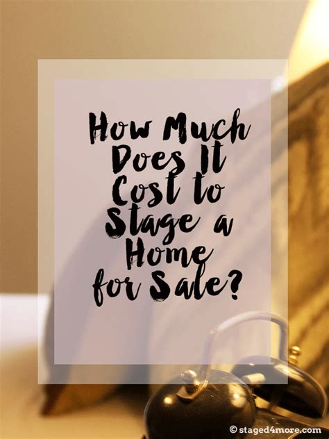 How Much Does It Cost To Stage A Home For Sale? — Staged4more