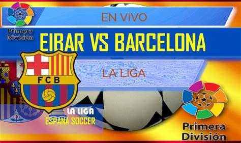 We found streaks for direct matches between eibar vs barcelona. Eibar vs Barcelona En Vivo Score: Messi Scores Early