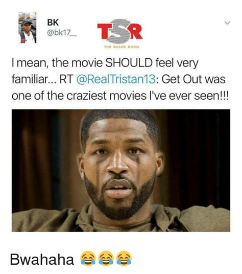 Get Out Movie Memes - bk the shade room i mean the movie should feel very familiar rt get out was one of the craziest