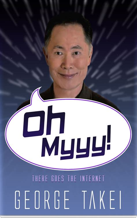 George Takei Oh My Meme - oh myyy there goes the internet by george takei