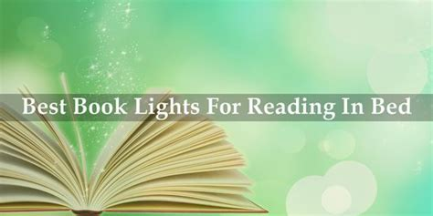 best reading l for bed best book lights for reading in bed april 2018 reviews