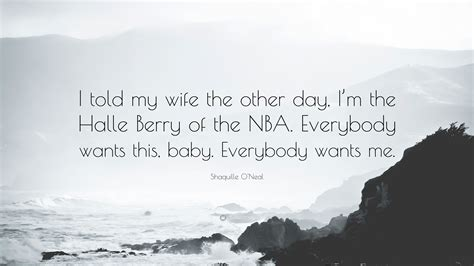 Shaquille Oneal Quote I Told My Wife The Other Day Im