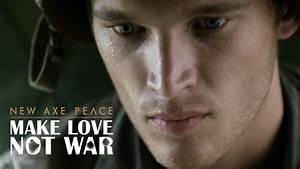 Axe Peace Call to Arms - Make Love Not War - The ...