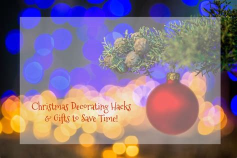 christmas decorating hacks gifts  save time mommy
