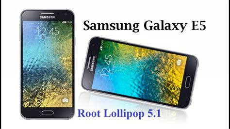 samsung galaxy e5 root android lollipop 5 1 and any samsung phones youtube