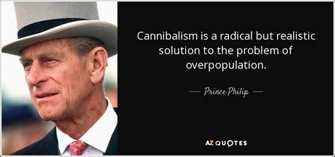 prince philip quote cannibalism   radical