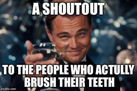 Toothbrush Meme - leonardo dicaprio cheers meme imgflip