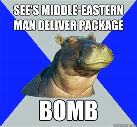 Middle Eastern Memes - see s middle eastern man deliver package bomb skeptical hippo quickmeme