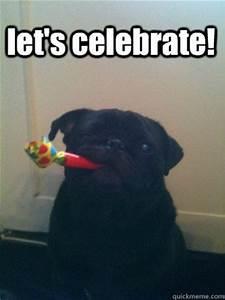 let's celebrate! - Misc - quickmeme